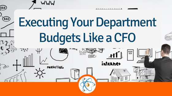 Executing Your Department Budgets Like a CFO