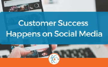 Customer Success Happens on Social Media